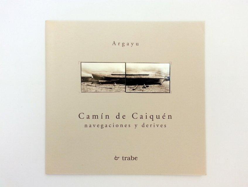 CAMÍN DE CAIQUÉN / Xosé E. Naves y Elde Gelos (Colectivu Argayu) / Editorial Trabe / 1999 - publicaciones - e l d e   g e l o s